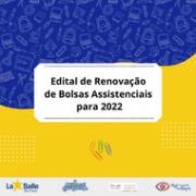 Edital Renovação de Bolsas Assistenciais para 2022