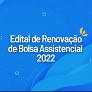 Edital de Renovação de Bolsa Assistencial 2022